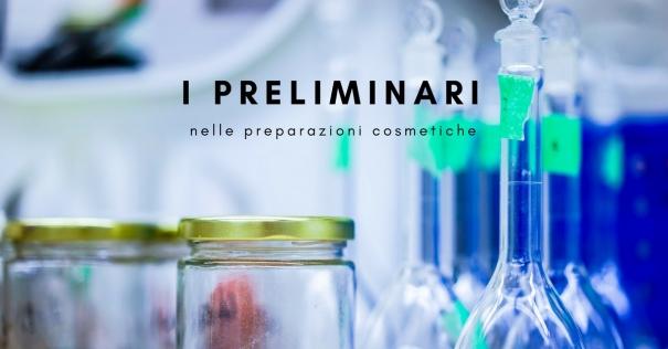 I preliminari nelle preparazioni cosmetiche