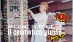 Come scegliere il cosmetico giusto per te