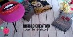 riciclo creativo t-shirt